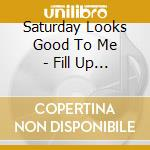 FILL UP THE ROOM                          cd musicale di SATURDAY LOOKS GOOD.