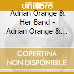 ADRIAN ORANGE & HER BAND                  cd musicale di Adrian & her Orange