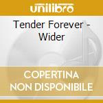 WIDER                                     cd musicale di Forever Tender