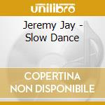 SLOW DANCE                                cd musicale di Jeremy Jay