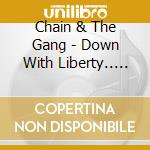DOWN WITH LIBERTY cd musicale di CHAIN AND THE GANG