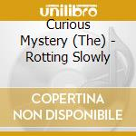 ROTTING SLOWLY                            cd musicale di Mystery Curious