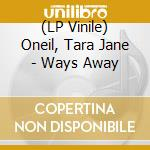 (LP VINILE) Ways away lp vinile di Tara jane Oneil