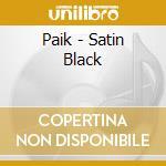 Satin black cd musicale di Paik