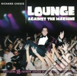 Lounge against the machine cd musicale di Richard Cheese
