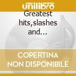 Greatest hits,slashes and crosschecks cd musicale