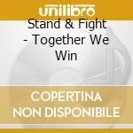 Together we win cd musicale di Stand & fight