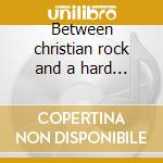 Between christian rock and a hard place cd musicale di Good clean fun