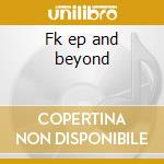 Fk ep and beyond cd musicale di K Francois