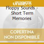 Short term memories cd musicale di Sounds Floppy