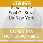 ALMA - THE SOUL OF BRAZIL. cd musicale di ARTISTI VARI