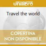 Travel the world cd musicale di Artisti Vari