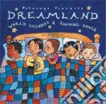 Dreamland-world lullabies & shooting songs cd musicale di Artisti Vari