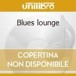 Blues lounge cd musicale di Artisti Vari
