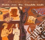 Music from the chocolate lands cd musicale di Artisti Vari