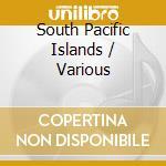 South pacific islands cd musicale di Artisti Vari