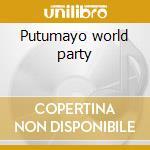 Putumayo world party cd musicale di Artisti Vari