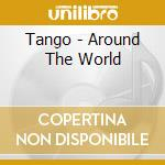 TANGO - AROUND THE WORLD cd musicale di ARTISTI VARI