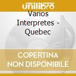 Quebec cd musicale di Artisti Vari