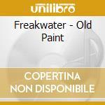 CD - FREAKWATER - OLD PAINT cd musicale di FREAKWATER