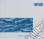 MILLIONS NOW LIVING WILL NEVER DIE cd musicale di TORTOISE