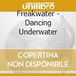 Dancing underwater cd musicale di Freakwater