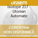 UTONIAN_AUTOMATIC cd musicale di ISOTOPE217°