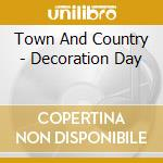 CD - TOWN AND COUNTRY - DECORATION DAY cd musicale di TOWN AND COUNTRY