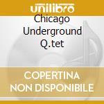 CHICAGO UNDERGROUND Q.TET cd musicale di CHICAGO UNDERGROUND Q.TET