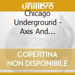 CD - CHICAGO UNDERGROUND - AXIS AND ALIGNMENT cd musicale di CHICAGO UNDERGROUND