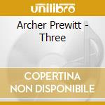 Archer Prewitt - Three cd musicale di ARCHER PREWITT