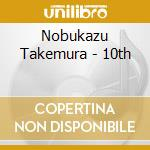 CD - NOBUKAZU TAKEMUR - 10TH cd musicale di NOBUKAZU TAKEMUR
