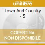 CD - TOWN AND COUNTRY - 5 cd musicale di TOWN AND COUNTRY