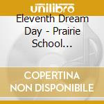 Eleventh Dream Day - Prairie School Freakout-reissu cd musicale di ELEVENTH DREAM DAY