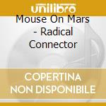 Radical connector cd musicale di Mouse on mars