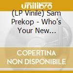 (LP VINILE) LP - SAM PREKOP           - WHO'S YOUR NEW PROFESSOR lp vinile di SAM PREKOP