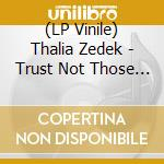 (LP VINILE) LP - THALIA ZEDEK         - TRUST NOT THOSE IN WHO.. lp vinile di THALIA ZEDEK