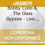 Bobby Conn & Glass Gypsies - Live Classics Vol.1 cd musicale di BOBBY CONN & THE GLA