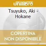 CD - AKY TSUYUKO - HOKANE cd musicale di AKY TSUYUKO