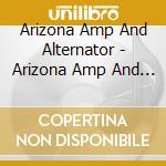 ARIZONA AMP AND ALTERNATOR cd musicale di ARIZONA AMP AND ALTERNATOR