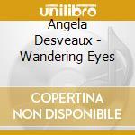 CD - ANGELA DESVEAUX - WANDERING EYES cd musicale di ANGELA DESVEAUX