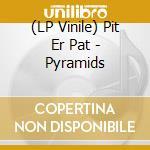 (LP VINILE) Pyramids lp vinile di Pit er pat