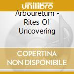 RITES OF UNCOVERING cd musicale di ARBOURETUM