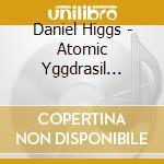 CD - DANIEL A.I.U.HIGGS - ATOMIC YGGDRASIL TAROT cd musicale di DANIEL A.I.U.HIGGS