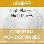 CD - HIGH PLACES          - HIGH PLACES cd musicale di HIGH PLACES
