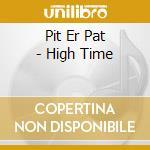 CD - PIT ER PAT           - HIGH TIME cd musicale di PIT ER PAT