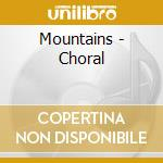 CHORAL cd musicale di MOUNTAINS