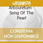 SONG OF THE PEARL cd musicale di ARBORETUM