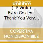 (LP VINILE) Thank you very quickly lp vinile di Golden Extra