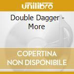 MORE cd musicale di DOUBLE DAGGER
